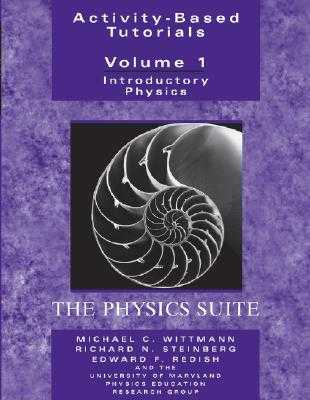 Activity-Based Tutorials: Introductory Physics, the Physics Suite - Wittmann, Michael C, and Steinberg, Richard N, and Redish, Edward F