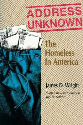 Address Unknown: The Homeless in America - Wright, James, Professor (Editor)