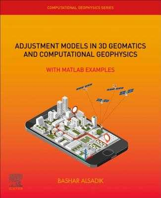 Adjustment Models in 3D Geomatics and Computational Geophysics: Volume 4: With MATLAB Examples - Alsadik, Bashar