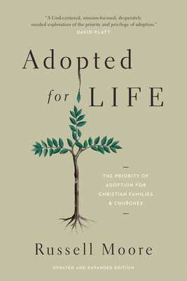 Adopted for Life: The Priority of Adoption for Christian Families and Churches - Moore, Russell, Dr.