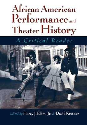 African American Performance and Theater History: A Critical Reader - Elam, Harry Justin Jr (Editor), and Krasner, David (Editor)