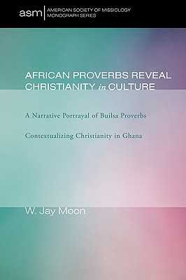 African Proverbs Reveal Christianity in Culture - Moon, W Jay
