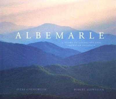 Albemarle: A Story of Landscape and American Identity - Chenoweth, Avery, Mr.