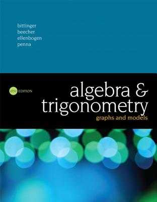 Algebra and Trigonometry: Graphs and Models - Bittinger, Marvin, and Beecher, Judith, and Ellenbogen, David