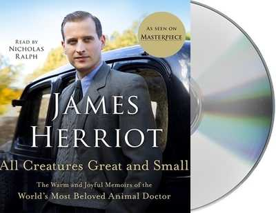 All Creatures Great and Small: The Warm and Joyful Memoirs of the World's Most Beloved Animal Doctor - Herriot, James, and Ralph, Nicholas (Read by)