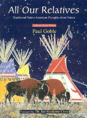 All Our Relatives: Traditional Native American Thoughts about Nature - Goble, Paul