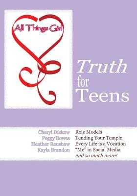 All Things Girl: Truth for Teens - Dickow, Cheryl, and Bowes, Peggy (Contributions by), and Renshaw, Heather (Contributions by)