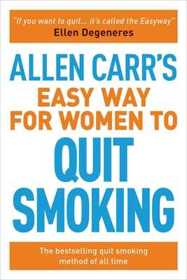 Allen Carr's Easy Way for Women to Quit Smoking: The Bestselling Quit Smoking Method of All Time - Carr, Allen