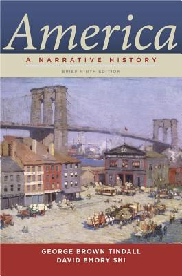 America: A Narrative History - Tindall, George Brown, and Shi, David E, President