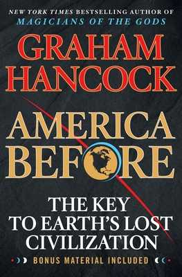 America Before: The Key to Earth's Lost Civilization - Hancock, Graham
