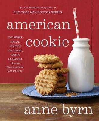 American Cookie: The Snaps, Drops, Jumbles, Tea Cakes, Bars & Brownies That We Have Loved for Generations: A Baking Book - Byrn, Anne