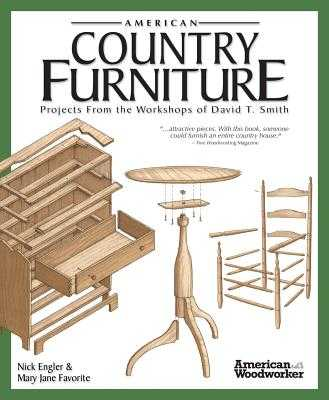 American Country Furniture: Projects from the Workshops of David T. Smith - Engler, Nick, and Favorite, Mary Jane