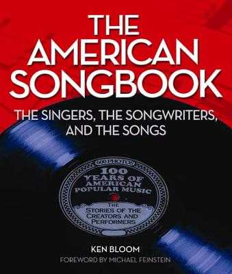 American Songbook: The Singers, Songwriters & the Songs - Bloom, Ken, and Feinstein, Michael (Foreword by)