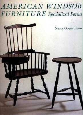 American Windsor Furniture: Specialized Forms - Evans, Nancy Goyne