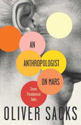 An Anthropologist on Mars: Seven Paradoxical Tales - Sacks, Oliver