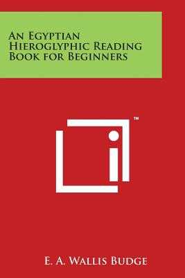 An Egyptian Hieroglyphic Reading Book for Beginners - Budge, E a Wallis