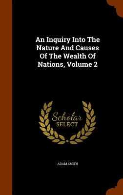 An Inquiry Into the Nature and Causes of the Wealth of Nations, Volume 2 - Smith, Adam