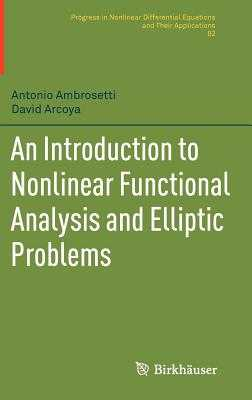 An Introduction to Nonlinear Functional Analysis and Elliptic Problems - Ambrosetti, Antonio, and Arcoya Alvarez, David