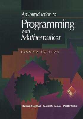 An Introduction to Programming with Mathematica(r) - Gaylord, Richard J, and Kamin, Samuel N, and Wellin, Paul R