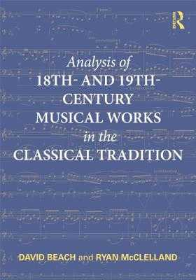 Analysis of 18th- And 19th-Century Musical Works in the Classical Tradition - Beach, David, and McClelland, Ryan