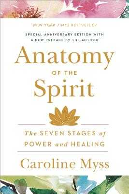 Anatomy of the Spirit: The Seven Stages of Power and Healing - Myss, Caroline