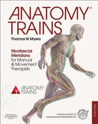 Anatomy Trains: Myofascial Meridians for Manual and Movement Therapists - Myers, Thomas W.