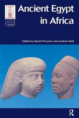 Ancient Egypt in Africa - O'Connor, David (Editor), and Reid, Andrew (Editor)