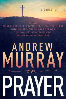 Andrew Murray on Prayer - Murray, Andrew