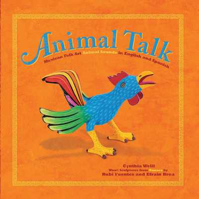 Animal Talk: Mexican Folk Art Animal Sounds in English and Spanish - Weill, Cynthia, and Fuentes, Rubi, and Broa, Efrain