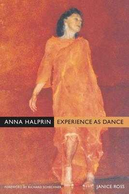 Anna Halprin: Experience as Dance - Ross, Janice, and Schechner, Richard (Foreword by)
