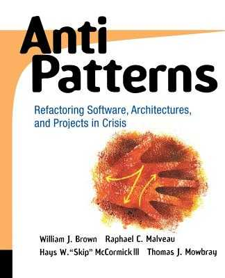 Antipatterns: Refactoring Software, Architectures, and Projects in Crisis - Brown, William J, and Malveau, Raphael C, and McCormick, Hays W