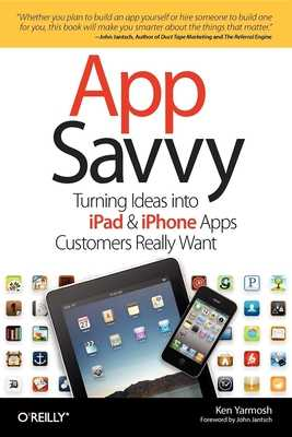 App Savvy: Turning Ideas Into iPad and iPhone Apps Customers Really Want - Yarmosh, Ken