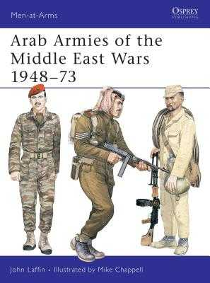 Arab Armies of the Middle East Wars 1948-73 - Laffin, John