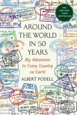 Around the World in 50 Years: My Adventure to Every Country on Earth - Podell, Albert