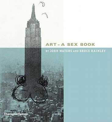 Art: A Sex Book - Waters, John, and Hainley, Bruce