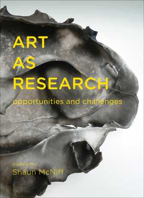 Art as Research: Opportunities and Challenges - McNiff, Shaun (Editor)