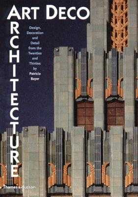 Art Deco Architecture: Design, Decoration, and Detail from the Twenties and Thirties - Bayer, Patricia