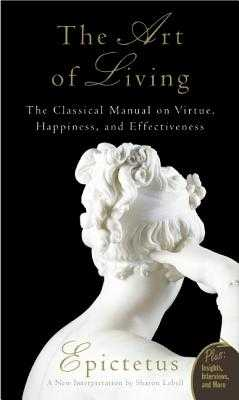 Art of Living: The Classical Mannual on Virtue, Happiness, and Effectiveness - Epictetus, and Lebell, Sharon