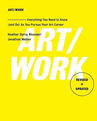 Art/Work - Revised & Updated: Everything You Need to Know (and Do) as You Pursue Your Art Career - Bhandari, Heather Darcy, and Melber, Jonathan