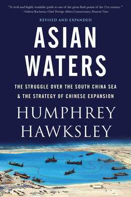 Asian Waters: The Struggle Over the Indo-Pacific and the Challenge to American Power - Hawksley, Humphrey