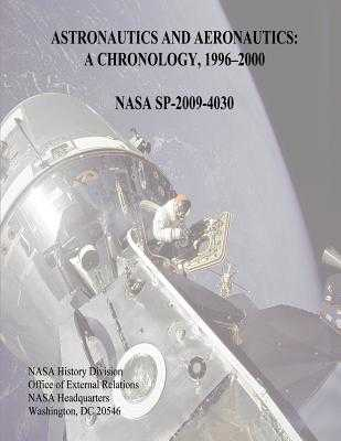Astronautics and Aeronautics: A Chronology, 1996-2000 - Lewis, Marieke, and Swanson, Ryan, and Administration, National Aeronautics and