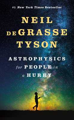 Astrophysics for People in a Hurry - Tyson, Neil DeGrasse, Professor