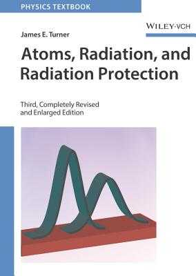 Atoms, Radiation, and Radiation Protection - Turner, James E