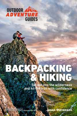 Backpacking & Hiking: Set Out Into the Wilderness and Hit the Trail with Confidence - Stevenson, Jason