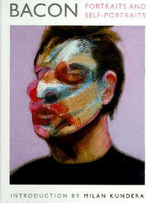 Bacon Portraits and Self Portraits - Kundera, Milan, and Bacon, Francis