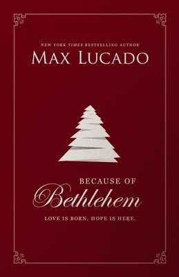 Because of Bethlehem: Love Is Born, Hope Is Here - Lucado, Max