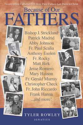 Because of Our Fathers: Twenty-Three Catholics Tell How Their Fathers Led Them to Christ - Rowley, Tyler