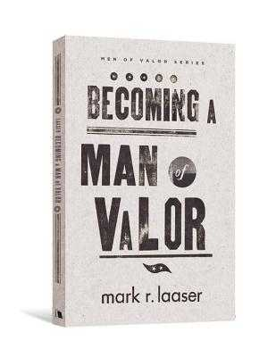 Becoming a Man of Valor - Laaser, Mark R