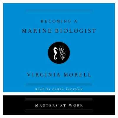 Becoming a Marine Biologist - Zackman, Gabra (Read by), and Morell, Virginia