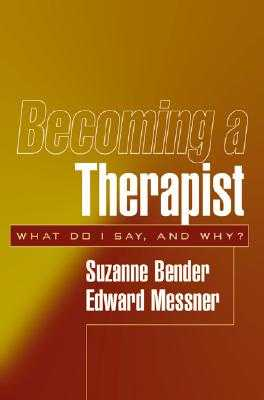 Becoming a Therapist: What Do I Say, and Why? - Bender, Suzanne, MD, and Messner, Edward, MD